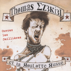 2006 Ouvrez les Oeillères - Thomas Ezekiel et La roulotte russe